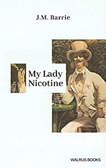 My Lady Nicotine (Illustrated): A Study in Smoke by [Barrie,  J.M. ]