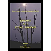 Dreams of a Dying Shaman: Seduction of a Wanton Dreamer, Part III (English Edition)