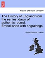 The History of England from the Earliest Dawn of Authentic Record. Embellished with Engravings.
