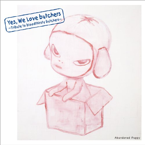 Yes, We Love butchers ~Tribute to bloodthirsty butchers~Abandoned Puppyの詳細を見る
