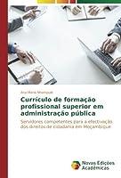 Currículo de formação profissional superior em administração pública: Servidores competentes para a efectivação dos direitos de cidadania em Moçambique