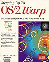Stepping Up to Os/2 2.0: Upgrade from DOS And/or Windows in a Hurray (New for Os/2 2.0)