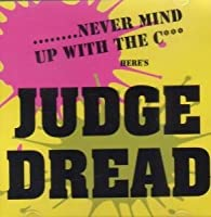 Never mind up with the c***-Here's Judge Dread