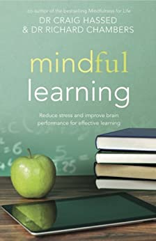 Mindful Learning: Reduce stress and improve brain performance for effective learning (Mindfulness Book 3) by [Hassed, Dr Craig, Chambers, Dr Richard]