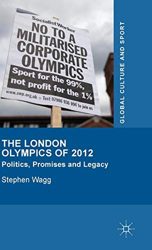 Download The London Olympics of 2012: Politics, Promises and Legacy (Global Culture and Sport Series) 1137326336