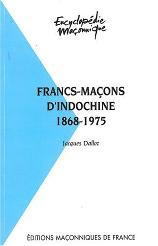 Francs-maçons d'Indochine 1868-1975