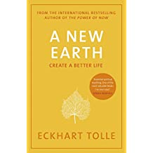 A New Earth: The life-changing follow up to The Power of Now. 'My No.1 guru will always be Eckhart Tolle' Chris Evans