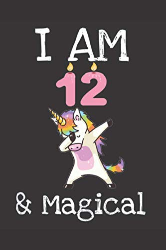 I AM 12 & MAGICAL: 12 year old girls notebook 6 x 9 110 pages (Unicorn Journal) birthday 12 year old girl