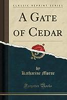 A Gate of Cedar (Classic Reprint)