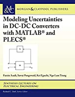 Modeling Uncertainties in Dc-dc Converters With Matlab and Plecs (Synthesis Lectures on Electrical Engineering)
