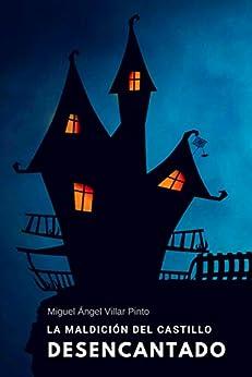 La maldición del castillo desencantado (Infantil (a partir de 8 años) nº 5) (Spanish Edition) by [Villar Pinto, Miguel Ángel]