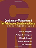 Contingency Management for Adolescent Substance Abuse: A Practitioner's Guide