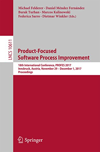 Product-Focused Software Process Improvement: 18th International Conference, PROFES 2017, Innsbruck, Austria, November 29–December 1, 2017, Proceedings (Lecture Notes in Computer Science)