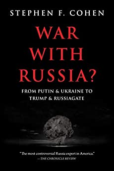 War with Russia: From Putin & Ukraine to Trump & Russiagate by [Cohen, Stephen F.]