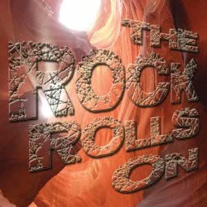 THE ROCK ROLLS ON