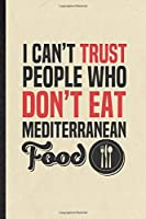 I Can't Trust People Who Don't Eat Mediterranean Food: Blank Funny Cooking Bakery Lined Notebook/ Journal For Mediterranean Food Lover Cook Chef, Inspirational Saying Unique Special Birthday Gift Idea Modern 6x9 110 Pages