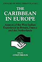The Caribbean in Europe: Aspects of the West Indies Experience in Britain, France and the Netherland (Legacies of West Indian Slavery)