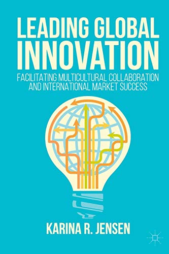 Download Leading Global Innovation: Facilitating Multicultural Collaboration and International Market Success 3319535048