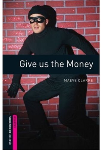 Oxford Bookworms Starters: Give Us the Moneyの詳細を見る