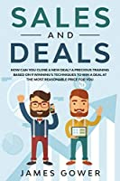 Sales and deals: How can you close a New Deal? A precious Training based on 9 winning's Techniques to win a Deal at the most reasonable price for you