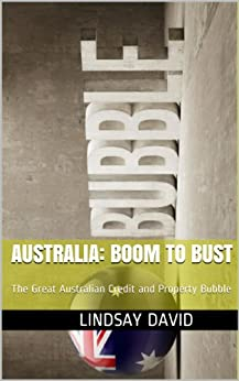 Australia: Boom to Bust: The Great Australian Credit and Property Bubble by [David, Lindsay]