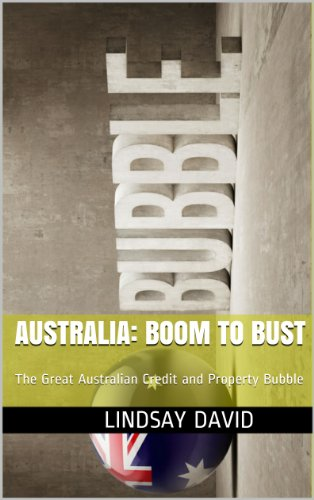 Australia: Boom to Bust: The Great Australian Credit and Property Bubble English Edition