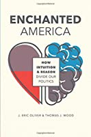 Enchanted America: How Intuition and Reason Divide Our Politics