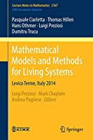 Mathematical Models and Methods for Living Systems: Levico Terme, Italy 2014 (Lecture Notes in Mathematics)