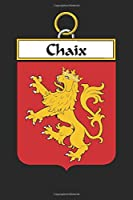 Chaix: Chaix Coat of Arms and Family Crest Notebook Journal (6 x 9 - 100 pages)