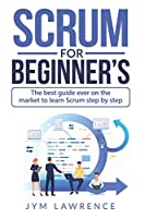 SCRUM FOR BEGINNER'S: The Best Guide Ever On The Market To Learn SRUM Step By Step
