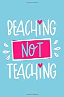 Beaching Not Teaching: Blank Lined Notebook: Beach Lover Cruise Ship Travel Journal Gift 6x9 | 110 Blank  Pages | Plain White Paper | Soft Cover Book