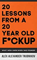 20 Lessons From A 20 Year Old F*ckup: What I wish I knew When I was Younger