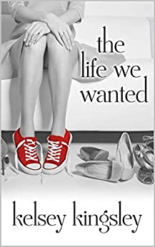 The Life We Wanted by [Kingsley, Kelsey]