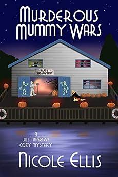 Murderous Mummy Wars: A Jill Andrews Cozy Mystery #5 by [Ellis, Nicole]
