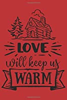Love Will Keep Us Warm: Christmas Gift Journal: Lined Notebook To Write In