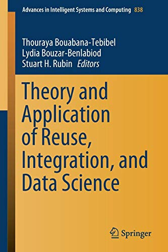 Download Theory and Application of Reuse, Integration, and Data Science (Advances in Intelligent Systems and Computing) 3319980556