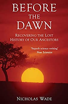 Before the Dawn: Recovering the Lost History of Our Ancestors by [Wade, Nicholas]