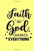 Faith In God Changes Everything: Inspirational Bible Verses and Motivational Religious Scriptures | Bible Scripture Notebook for Girls | Bible Quotes Book