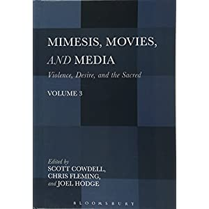 Mimesis, Movies, and Media (Violence, Desire, and the Sacred, Volume 3)