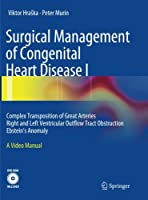 Surgical Management of Congenital Heart Disease I: Complex Transposition of Great Arteries Right and Left Ventricular Outflow Tract Obstruction Ebstein's Anomaly A Video Manual