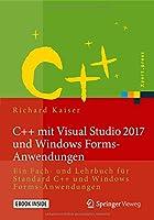 C++ mit Visual Studio 2017 und Windows Forms-Anwendungen: Ein Fach- und Lehrbuch fuer Standard C++ und Windows Forms-Anwendungen (Xpert.press)