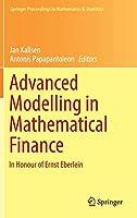 Advanced Modelling in Mathematical Finance: In Honour of Ernst Eberlein (Springer Proceedings in Mathematics & Statistics)