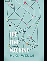 The Time Machine.: A Fantastic Story of Science Fiction (Annotated) By H.G. Wells.