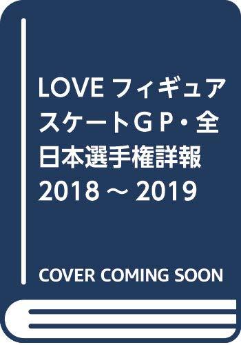 LOVEフィギュアスケート GPファイナル・全日本選手権詳報2018-2019