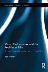 Music, Performance, and the Realities of Film: Shared Concert Experiences in Screen Fiction (Routledge Research in Music Book 9) Kindle Edition