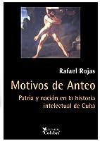 Motivos de Anteo : patria y nación en la historia intelectual de Cuba