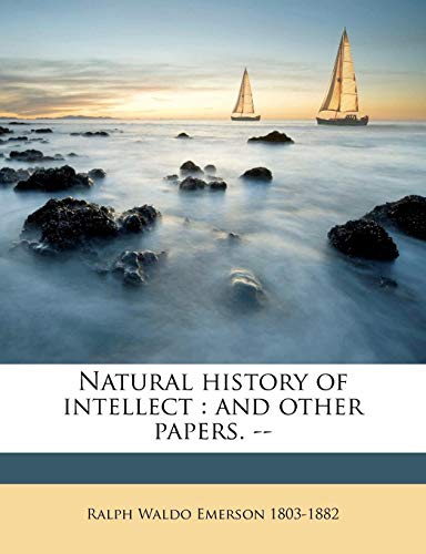 Download Natural History of Intellect: And Other Papers. -- 1174922672