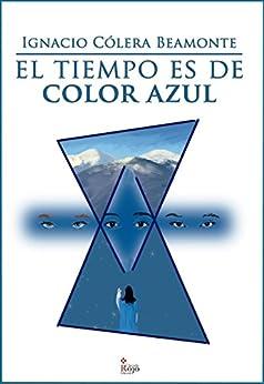 [Colera Beamonte, Ignacio]のEl tiempo es de color azul (Spanish Edition)