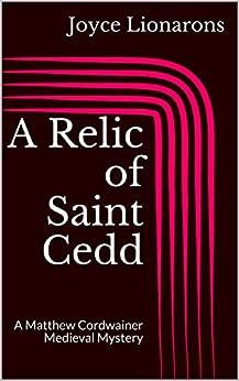 A Relic of Saint Cedd: A Matthew Cordwainer Medieval Mystery (Matthew Cordwainer Medieval Mysteries Book 8) by [Lionarons, Joyce]