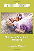 Aromatherapy: Nature's Scents In Healing